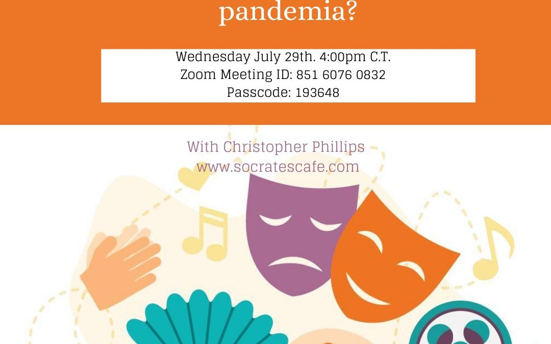 29 Julio, Socrates Cafe: Que es el papel de la cultura en tiempos de pandemia? What's the role of culture in times of pandemia?